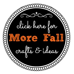Click Here for More Fall Crafts and Ideas