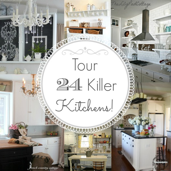 Your 24 Killer Kitchens: Cottage, French, Country, Farmhouse and More!