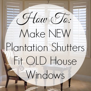 how to make new plantation shutters fit old house windows