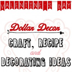 Valentine's Day Dollar Budget Craft Recipe and Decorating Ideas -sqr
