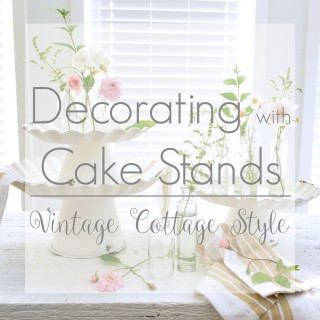 decorating with cake stands - vintage cottage style - simple floral centerpiece - foxhollowcottage