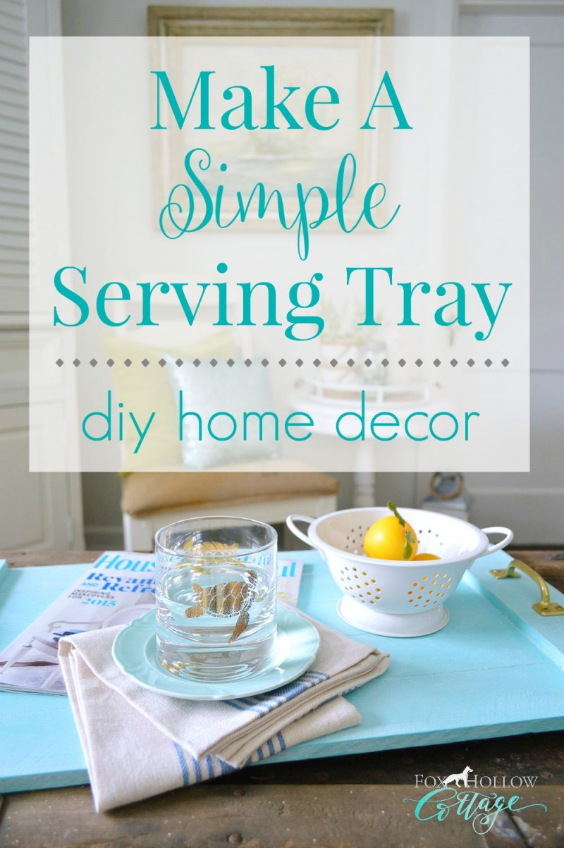 Make a simple serving tray - diy home decor - foxhollowcottage