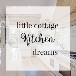 Little Cottage Kitchen Dreams