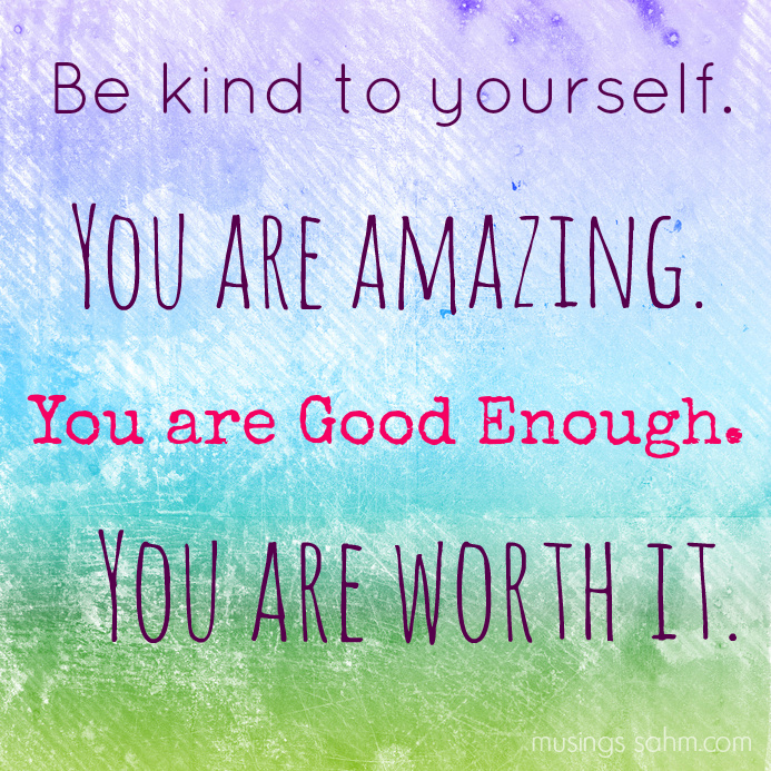 Be-kind-to-yourself.-Amazing.-Good-Enough.-Worth-It1