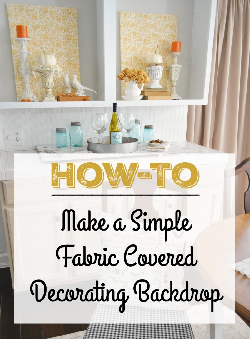 How to make a simple fabric covered backdrop for decorating mantels and open cabinets and large blank spaces.