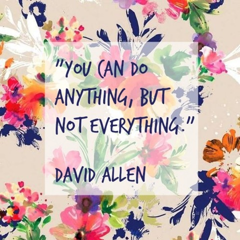 You can do anything but not everything David Allen