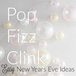 Pop, Fizz, Clink! Easy New Year's Eve Ideas