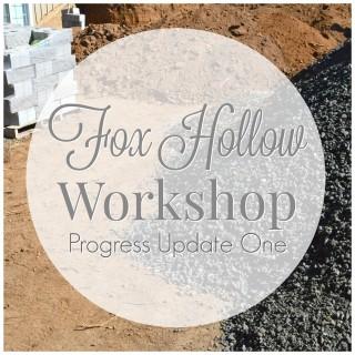Fox Hollow Workshop Progress Update One