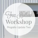 Fox Hollow Workshop – Progress Update Two