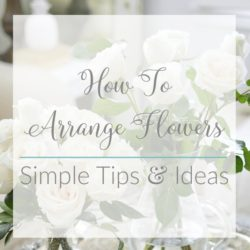 Simple Ideas and Tips for Arranging Flowers