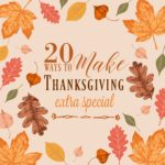 20 Ways to Make Thanksgiving Extra Special